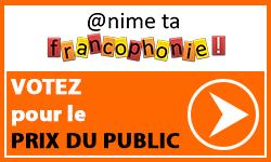 FRANCOPHONIE: Prix du public - Votez pour votre clip préféré !